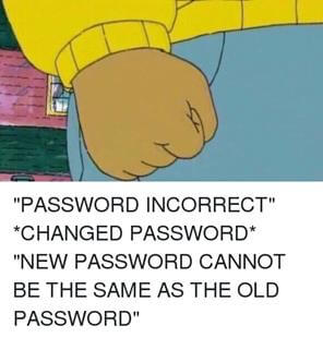 Image result for meme password password cannot be previous password